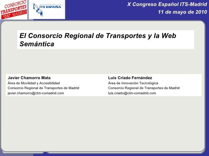 El Consorcio Regional de Transportes y la Web Semántica Luis Criado Fernández Área de Innovación Tecnológica Consorcio Reg...