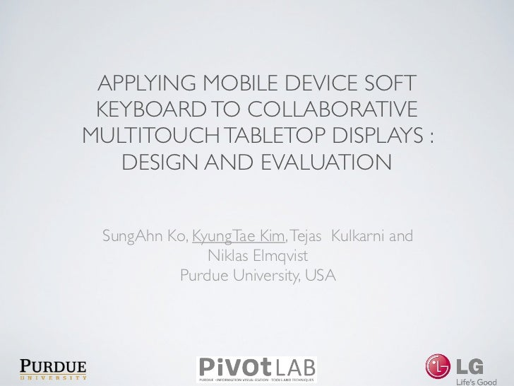 APPLYING MOBILE DEVICE SOFT KEYBOARD TO COLLABORATIVEMULTITOUCH TABLETOP DISPLAYS :   DESIGN AND EVALUATION SungAhn Ko, Ky...