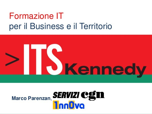 Formazione IT per il Business e il Territorio  Marco Parenzan, Servizi CGN November 9th, 2013