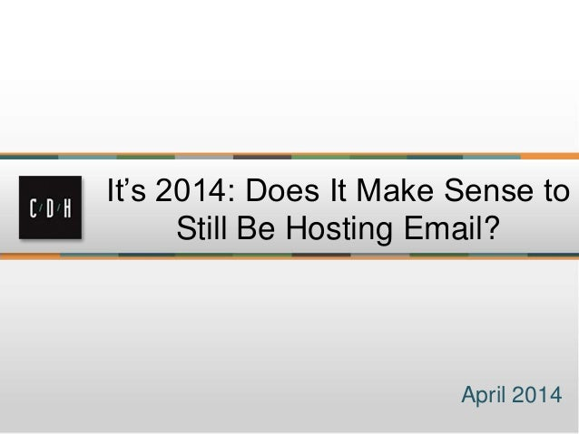 It's 2014: Does It Make Sense to Still Be Hosting Email? April 2014