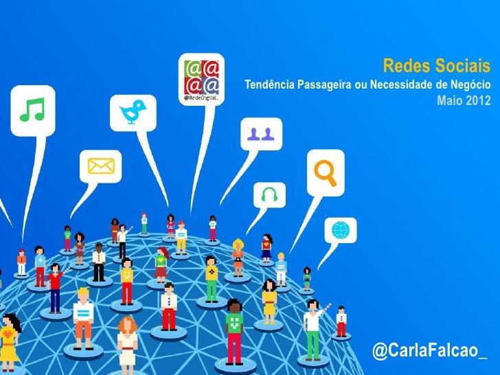 Redes SociaisTendência Passageira ou Necessidade de Negócio                                   Maio 2012                   ...