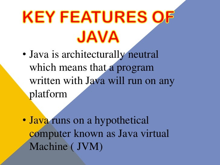 • Java is architecturally neutral  which means that a program  written with Java will run on any  platform• Java runs on a...