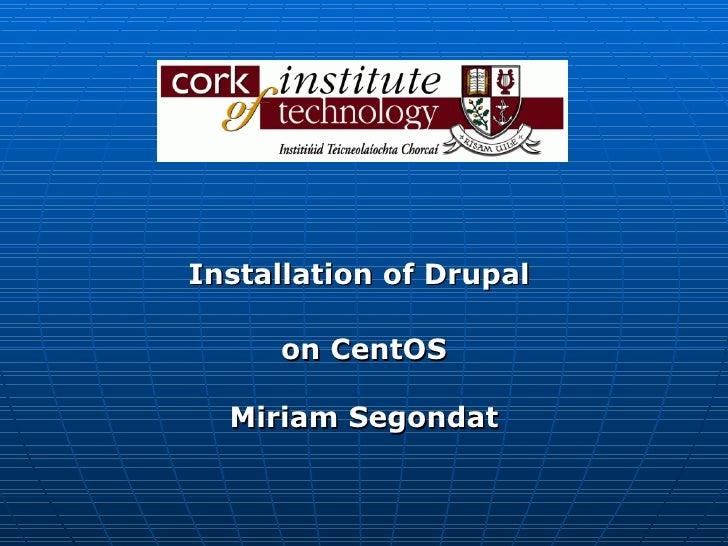 Installation of Drupal  on CentOS Miriam Segondat