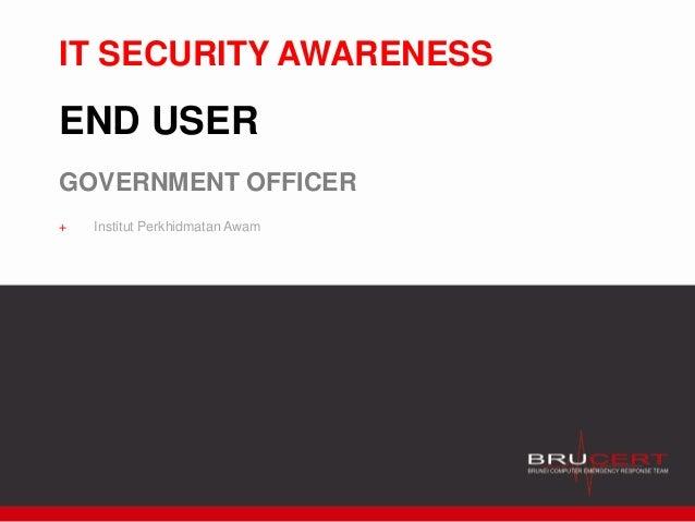 IT SECURITY AWARENESS END USER GOVERNMENT OFFICER + Institut Perkhidmatan Awam