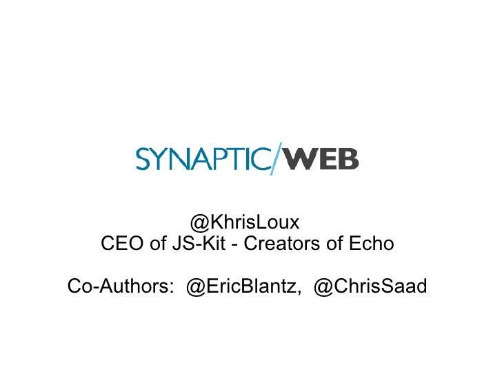 @KhrisLoux  CEO of JS-Kit - Creators of Echo Co-Authors: @EricBlantz, @ChrisSaad