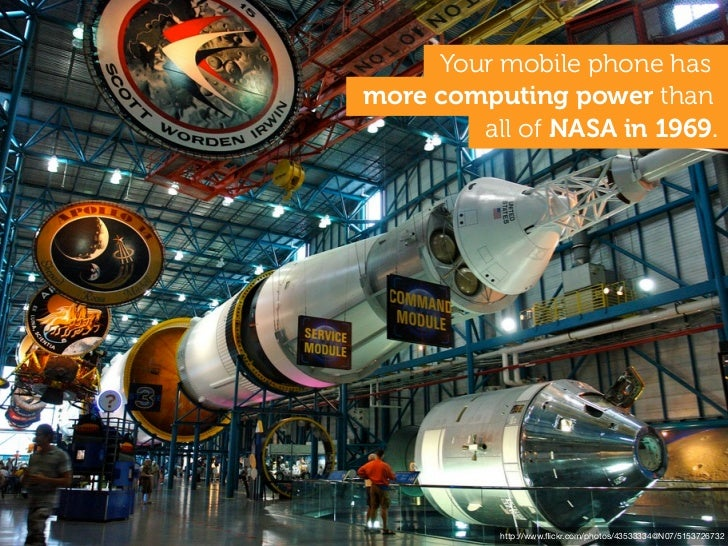 Your mobile phone hasmore computing power than        all of NASA in 1969.          http://www.flickr.com/photos/43533334@N...
