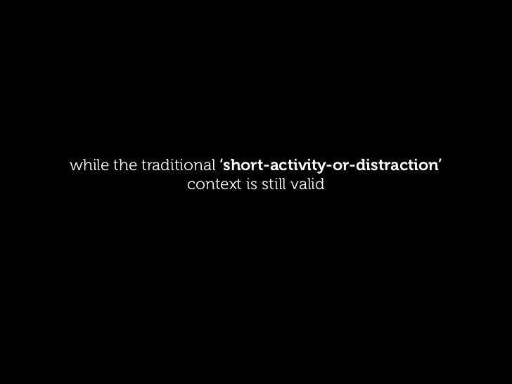 while the traditional 'short-activity-or-distraction'                 context is still valid