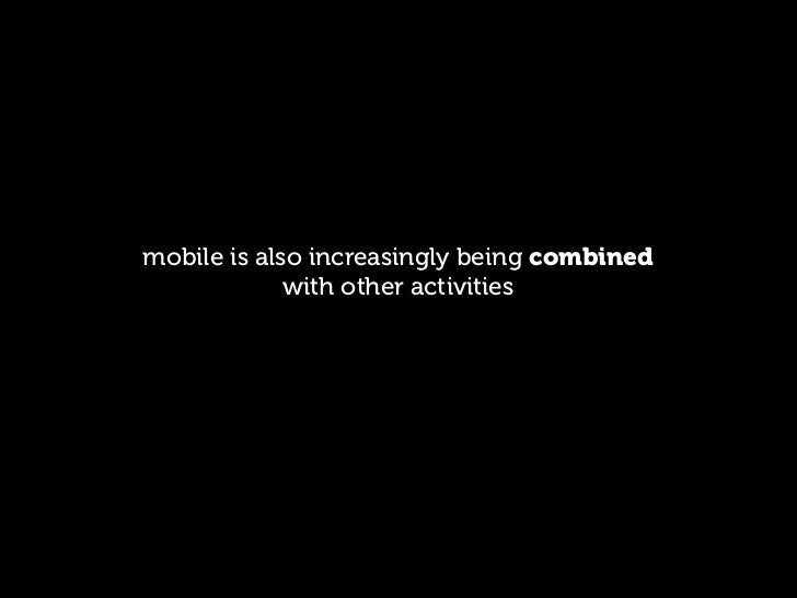 mobile is also increasingly being combined             with other activities