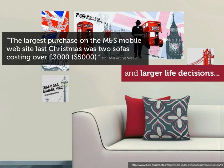 """The largest purchase on the M&S mobileweb site last Christmas was two sofascosting over £3000 ($5000) "" src: Marketing We..."