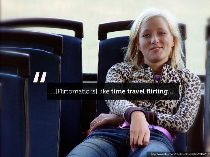 """   ...[Flirtomatic is] like time travel flirting...                                          http://www.flickr.com/photos/r..."