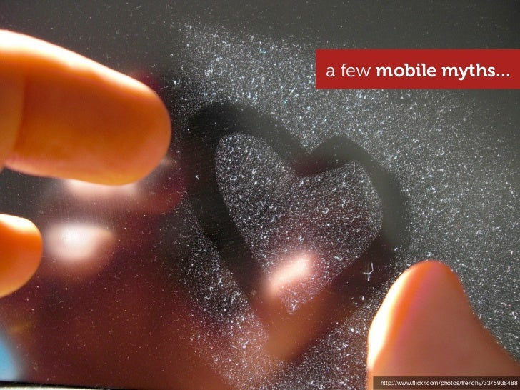 a few mobile myths...      http://www.flickr.com/photos/frenchy/3375938488