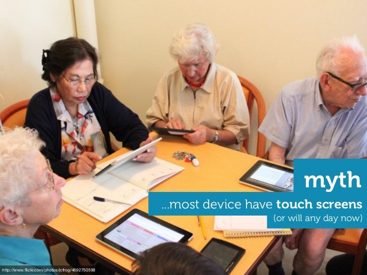myth                                                ...most device have touch screens                                     ...