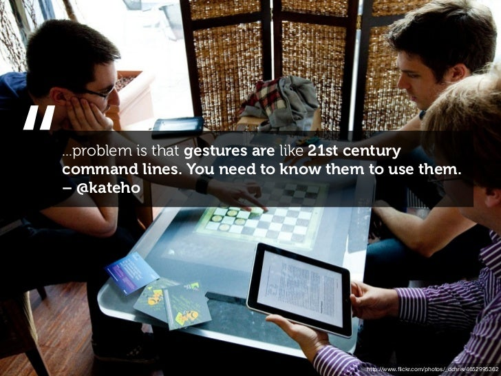 """""""...problem is that gestures are like 21st centurycommand lines. You need to know them to use them.– @kateho              ..."""
