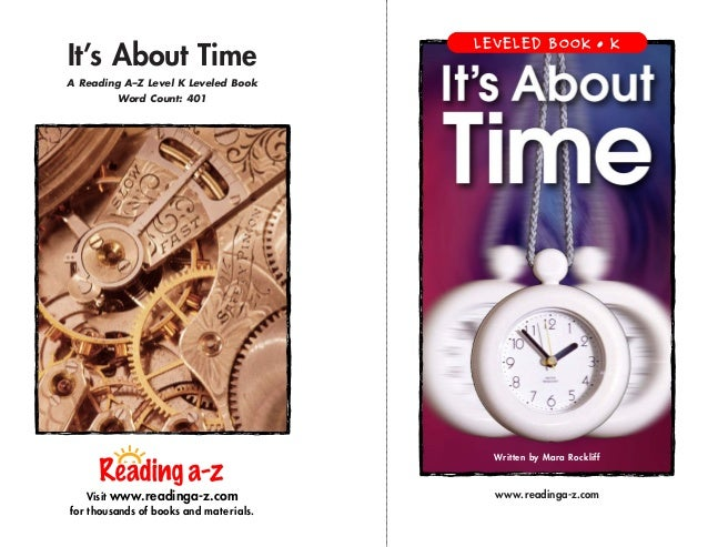 It's About Time A Reading A–Z Level KLeveled Book Word Count: 401 Visit www.readinga-z.com for thousands of books and mat...