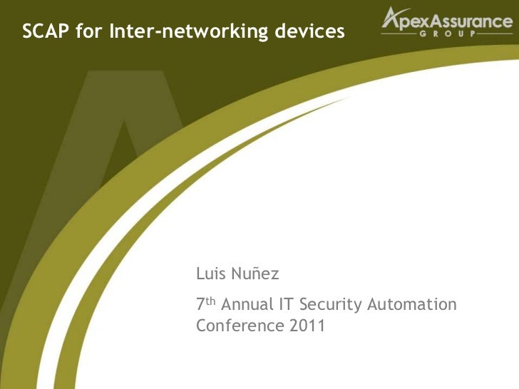 SCAP for Inter-networking devices                 Luis Nuñez                 7th Annual IT Security Automation            ...