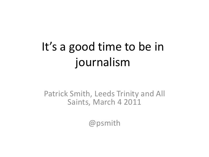 It's a good time to be in journalism<br />Patrick Smith, Leeds Trinity and All Saints, March 4 2011<br />@psmith<br />