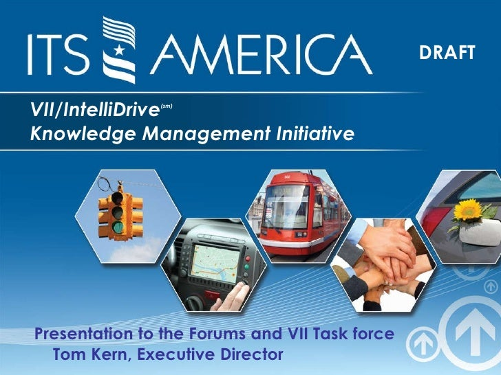 VII/IntelliDrive (sm)   Knowledge Management Initiative <ul><li>Presentation to the Forums and VII Task force  Tom Kern, E...