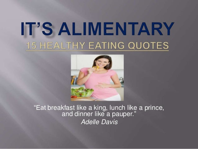 It S Alimentary 15 Healthy Eating Quotes