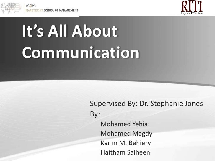 It's All AboutCommunication<br />Regional IT Institute<br />Supervised By: Dr. Stephanie Jones<br />By: <br />Mohamed Yehi...