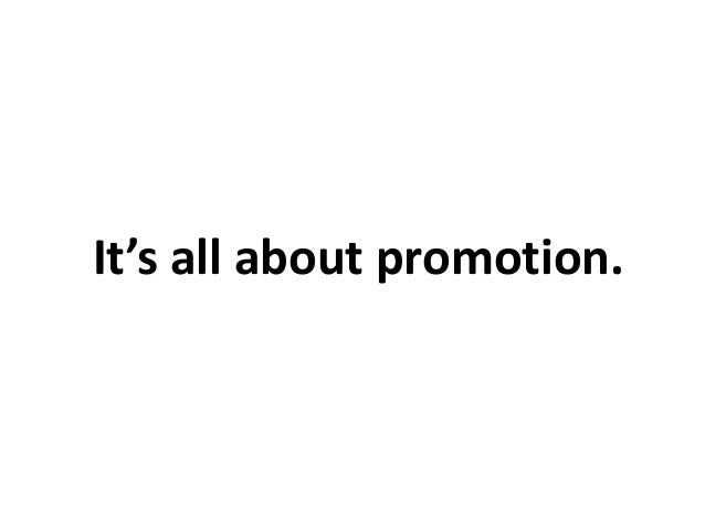 It's all about promotion.