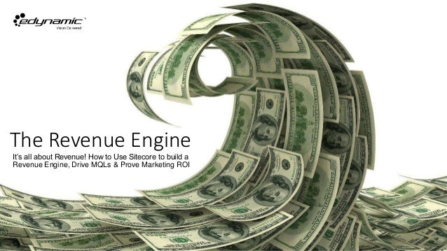 The Revenue Engine It's all about Revenue! How to Use Sitecore to build a Revenue Engine, Drive MQLs & Prove Marketing ROI