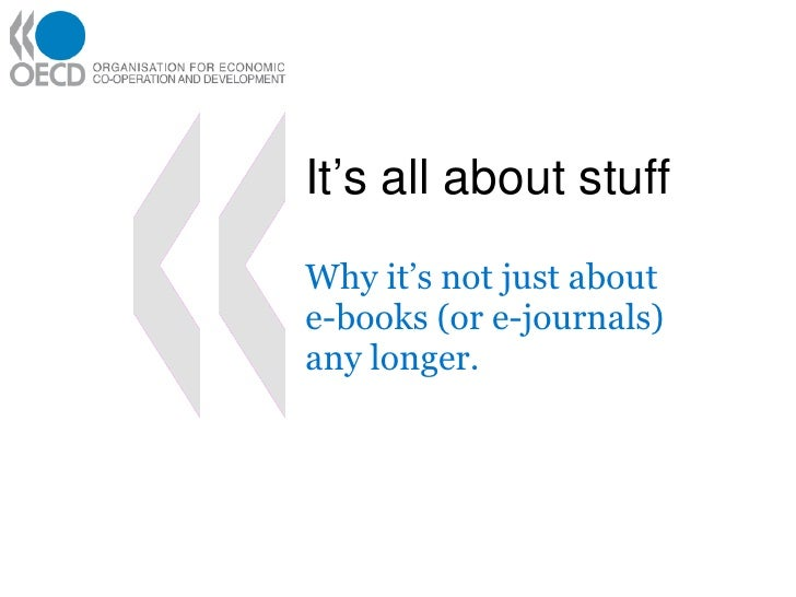 It's all about stuff Why it's not just about e-books (or e-journals)  any longer.