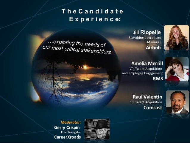 TheCandidate E x p e r i e n c e: Jill Riopelle  …exploring the nee ds of our most critica l stakeholders  Recruiting oper...