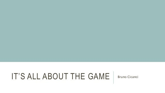 IT'S ALL ABOUT THE GAME Bruno Cicanci