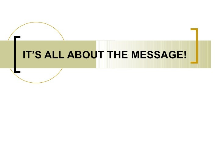 IT'S ALL ABOUT THE MESSAGE!