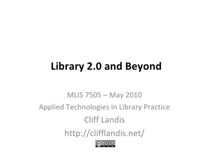 <ul>Library 2.0 and Beyond </ul><ul>MLIS 7505 – May 2010 <li>Applied Technologies in Library Practice