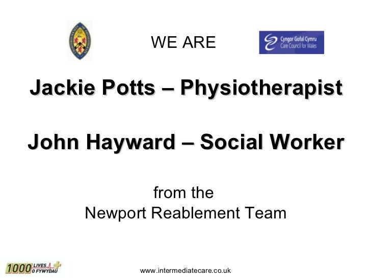 <ul><li>WE ARE  </li></ul><ul><li>Jackie Potts – Physiotherapist </li></ul><ul><li>John Hayward – Social Worker </li></ul>...