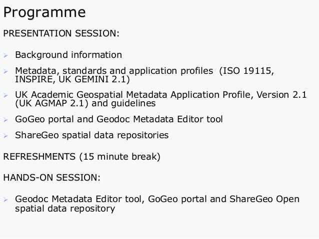Programme PRESENTATION SESSION: Ø Background information Ø Metadata, standards and application profiles (ISO 19115, IN...