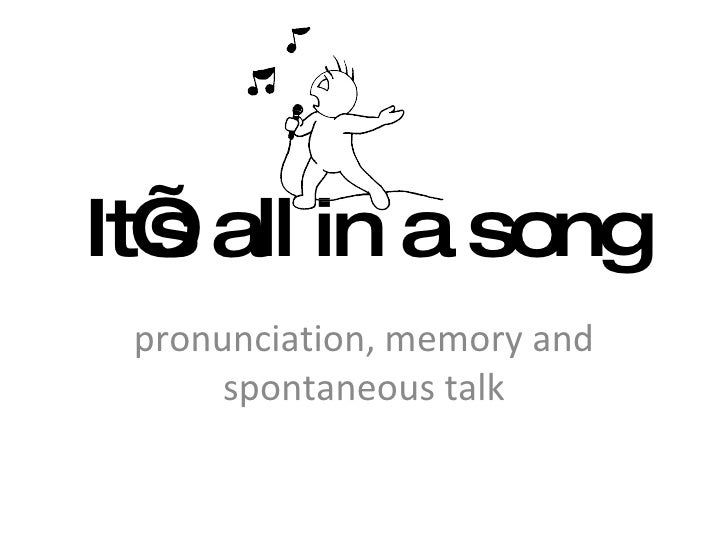 It's all in a song pronunciation, memory and spontaneous talk