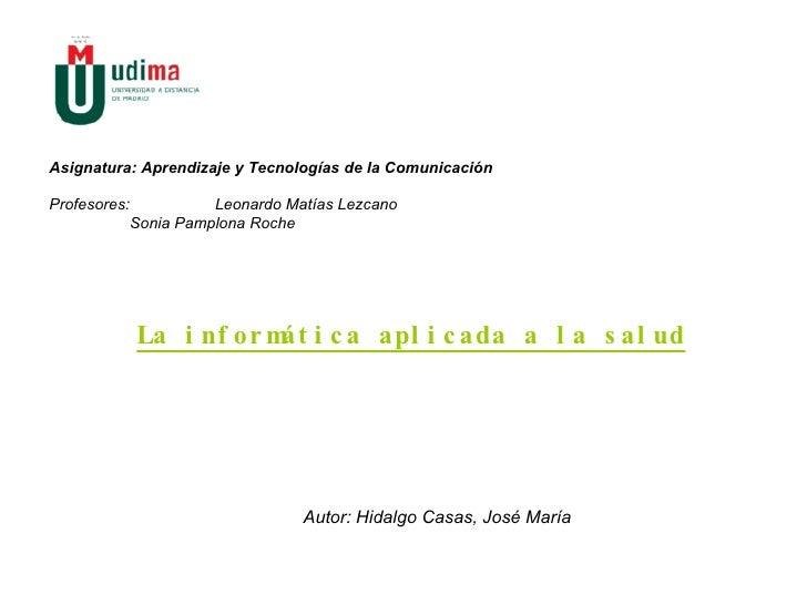 Asignatura: Aprendizaje y Tecnologías de la Comunicación Profesores:  Leonardo Matías Lezcano Sonia Pamplona Roche La info...