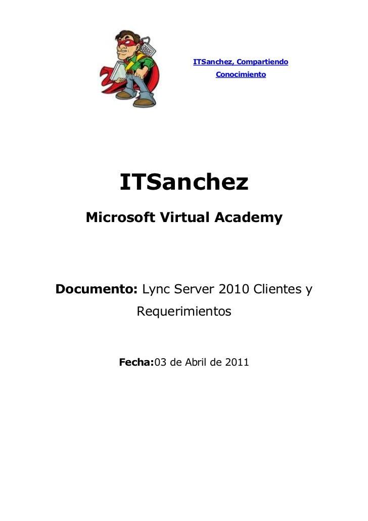 ITSanchez, Compartiendo Conocimiento<br />ITSanchezMicrosoft Virtual Academy<br />Documento: Lync Server 2010 Clientes y R...