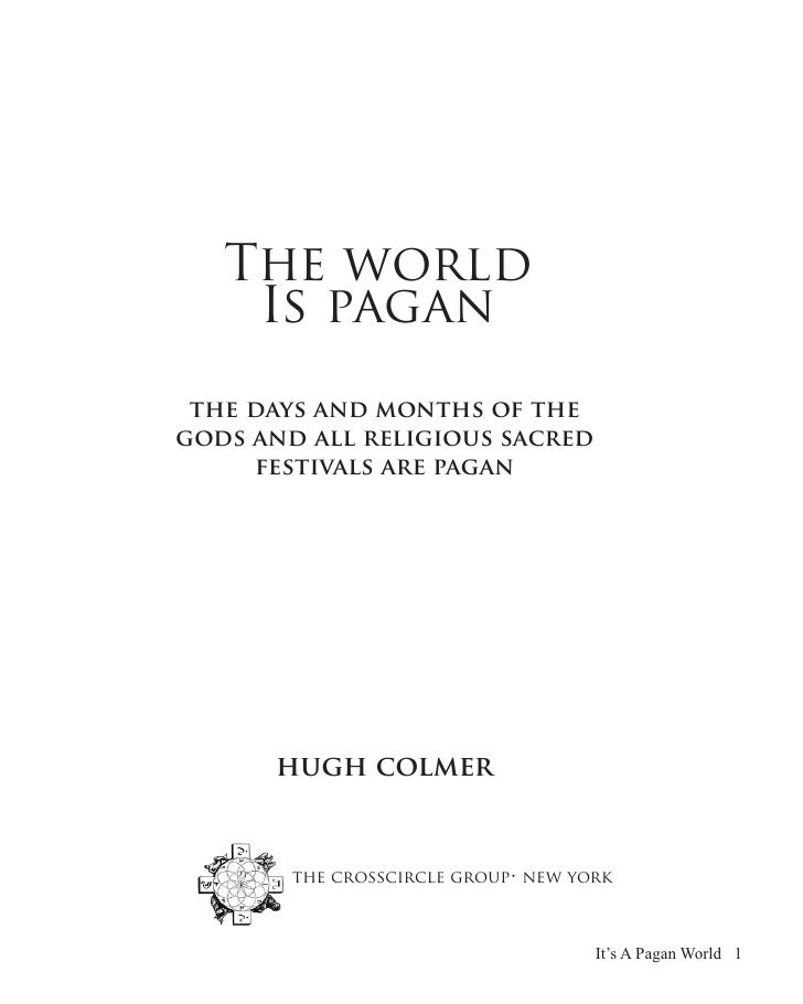 The world    Is pagan the days and months of thegods and all religious sacred     festivals are pagan      hugh colmer    ...