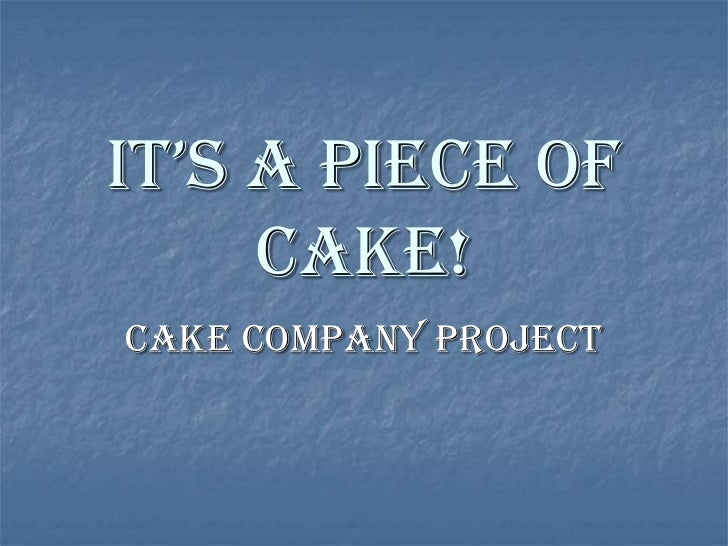 It's a pIece of     Cake!Cake Company Project