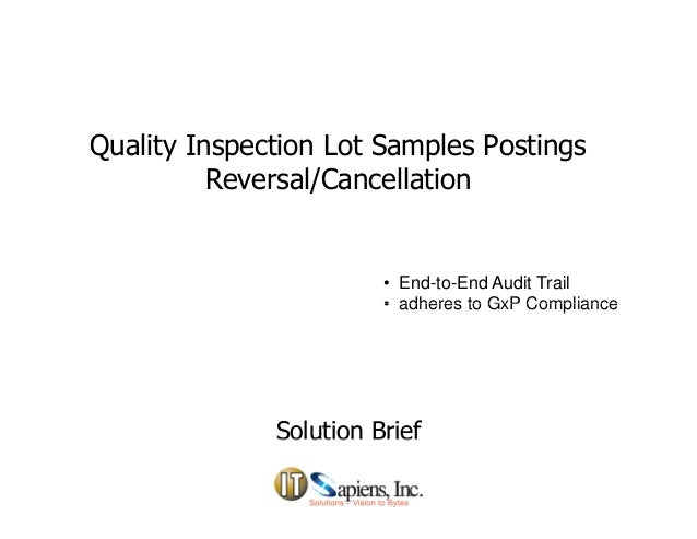 Quality Inspection Lot Samples Postings Reversal/Cancellation • End-to-End Audit Trail • adheres to GxP Compliance• adhere...