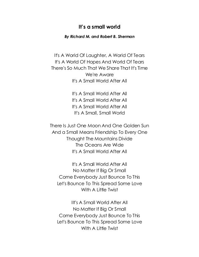 It's a small world By Richard M. and Robert B. Sherman  It's A World Of Laughter, A World Of Tears It's A World Of Hopes A...