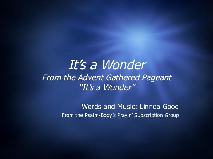 """It's a Wonder From the Advent Gathered Pageant """"It's a Wonder"""" Words and Music: Linnea Good From the Psalm-Body's Prayin' ..."""