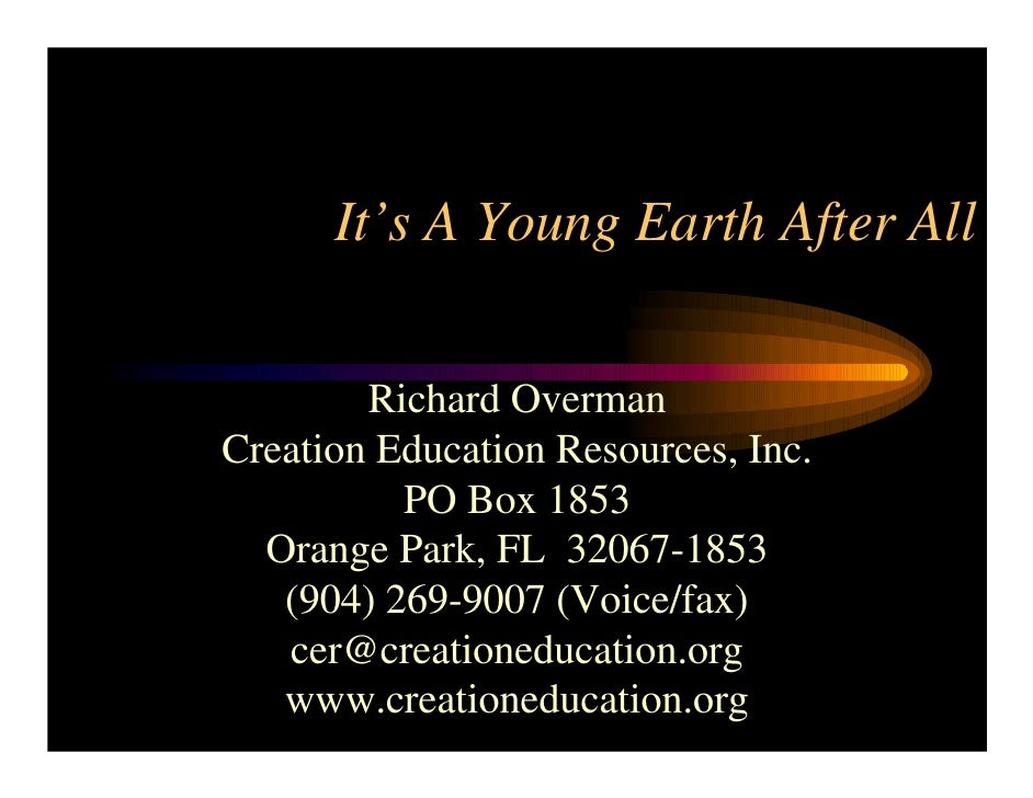 It's A Young Earth After All           Richard Overman Creation Education Resources, Inc.           PO Box 1853   Orange P...