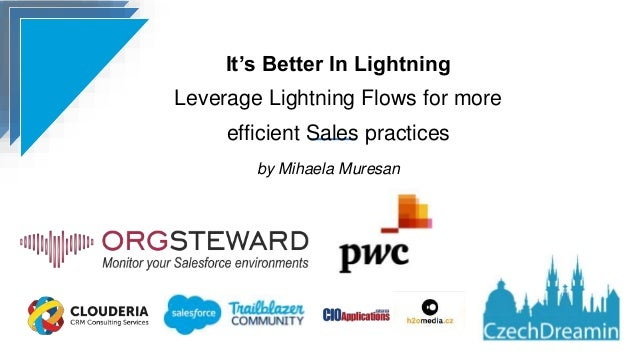 It's Better In Lightning Leverage Lightning Flows for more efficient Sales practices by Mihaela Muresan