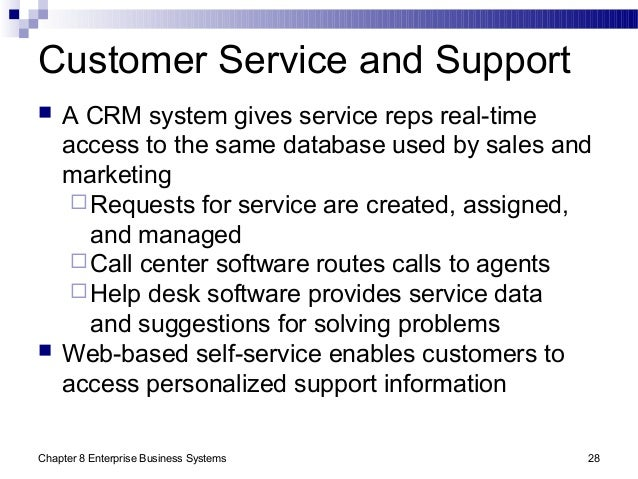 Chapter 8 Enterprise Business Systems 28 Customer Service and Support  A CRM system gives service reps real-time access t...