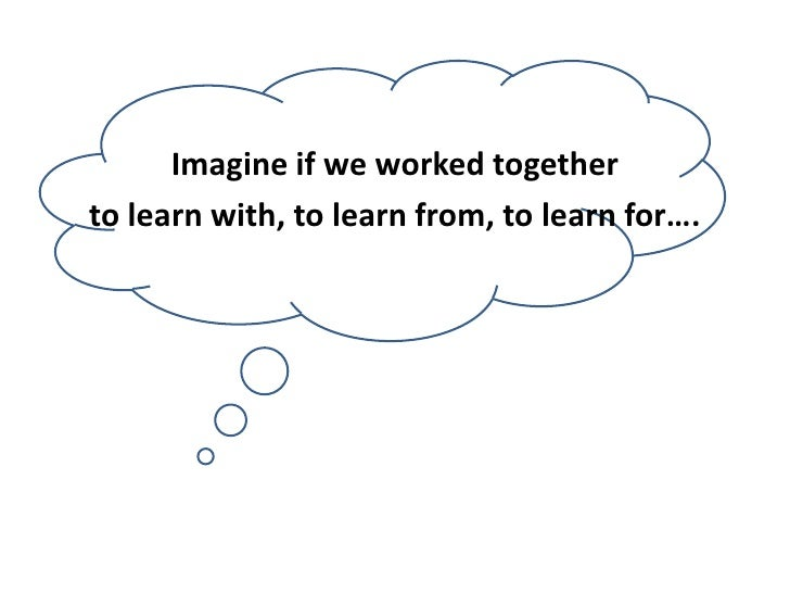 Imagine an opportunity <br />to learn with, to learn from, to learn for….<br />