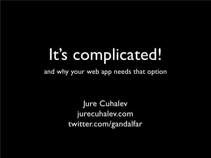 It's complicated! and why your web app needs that option               Jure Cuhalev          jurecuhalev.com        twitte...
