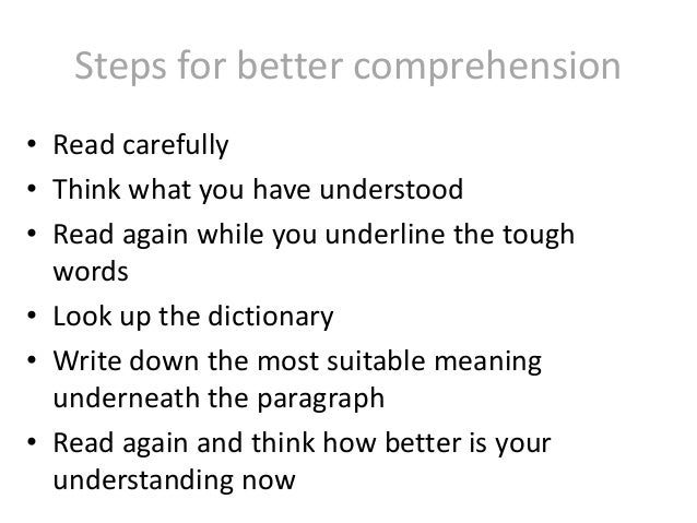 Steps for better comprehension • Read carefully • Think what you have understood • Read again while you underline the toug...