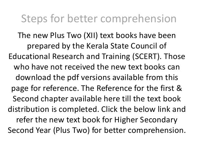 Steps for better comprehension The new Plus Two (XII) text books have been prepared by the Kerala State Council of Educati...