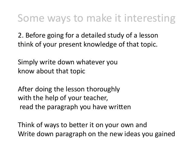 Some ways to make it interesting 2. Before going for a detailed study of a lesson think of your present knowledge of that ...