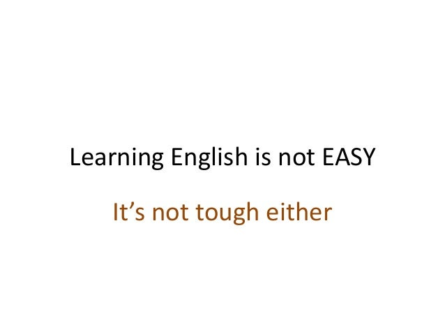 Learning English is not EASY It's not tough either