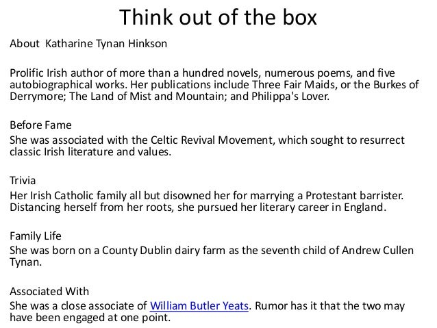Think out of the box About Katharine Tynan Hinkson Prolific Irish author of more than a hundred novels, numerous poems, an...